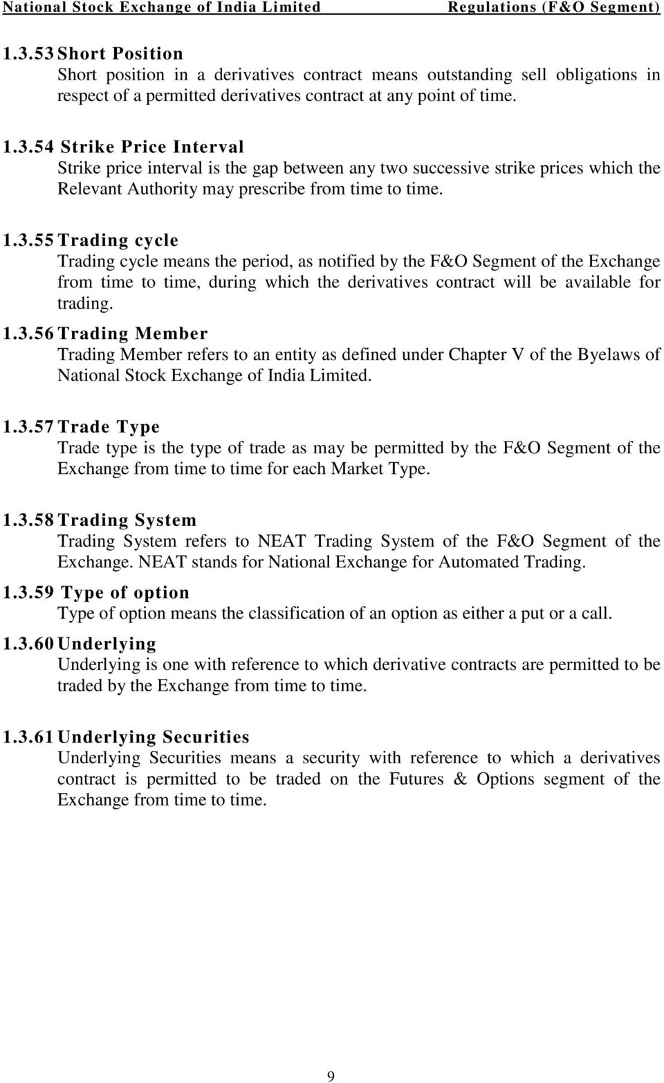 1.3.57 Trade Type Trade type is the type of trade as may be permitted by the F&O Segment of the Exchange from time to time for each Market Type. 1.3.58 Trading System Trading System refers to NEAT Trading System of the F&O Segment of the Exchange.