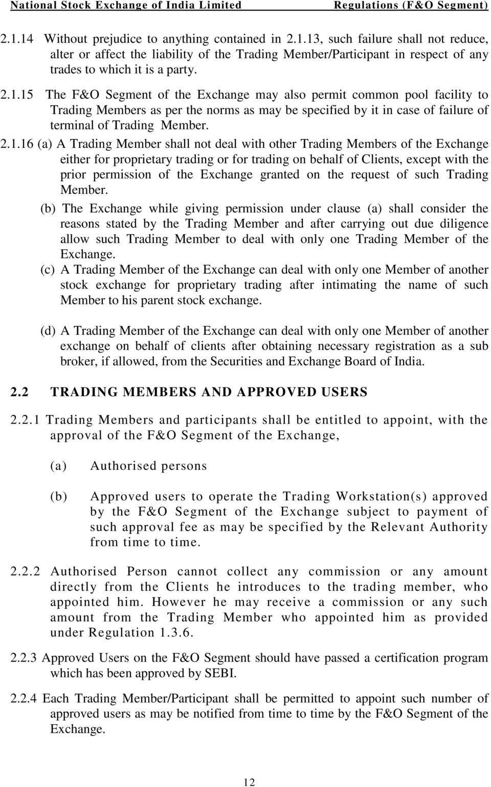 A Trading Member shall not deal with other Trading Members of the Exchange either for proprietary trading or for trading on behalf of Clients, except with the prior permission of the Exchange granted