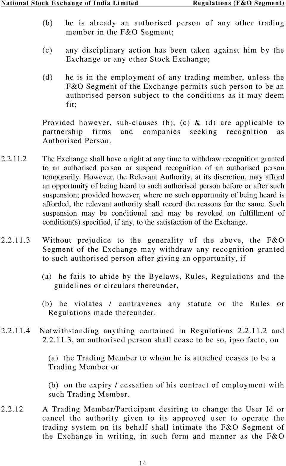 (b), (c) & (d) are applicable to partnership firms and companies seeking recognition as Authorised Person. 2.2.11.