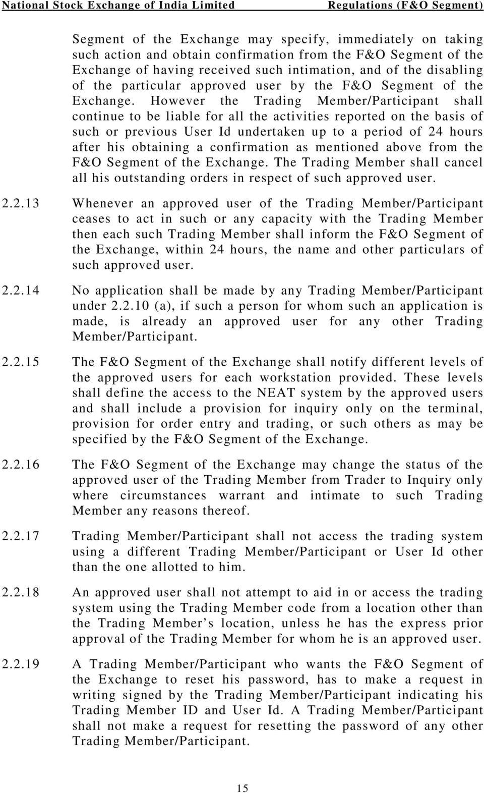 However the Trading Member/Participant shall continue to be liable for all the activities reported on the basis of such or previous User Id undertaken up to a period of 24 hours after his obtaining a