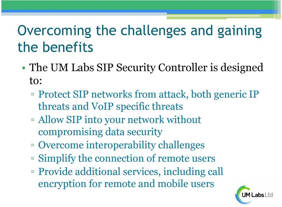 your network without compromising data security Overcome interoperability challenges Simplify the
