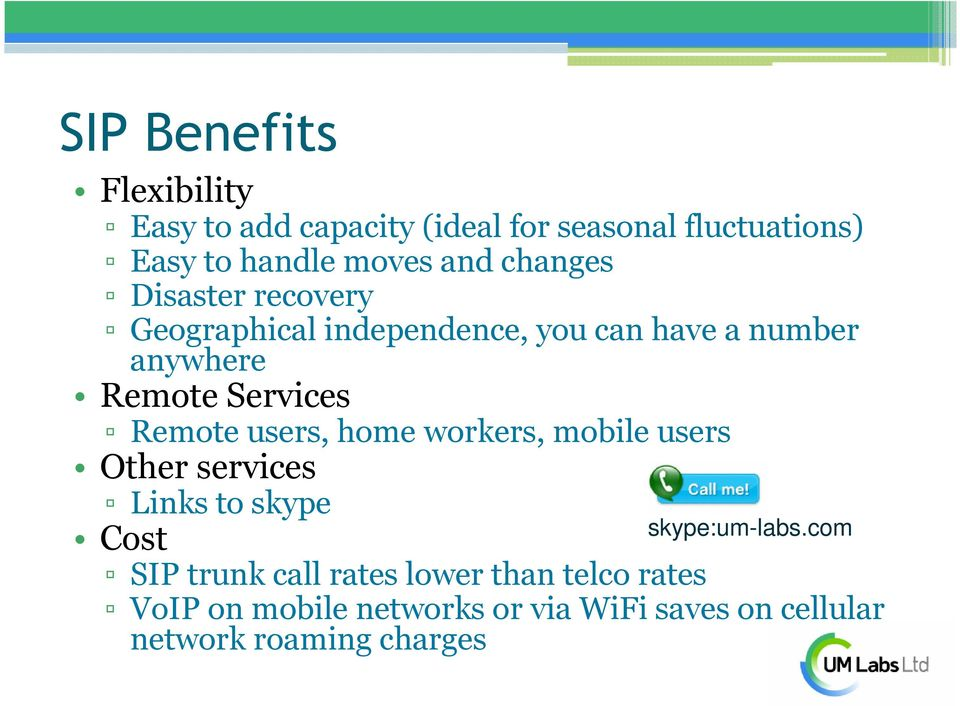 Remote users, home workers, mobile users Other services Links to skype Cost SIP trunk call rates lower