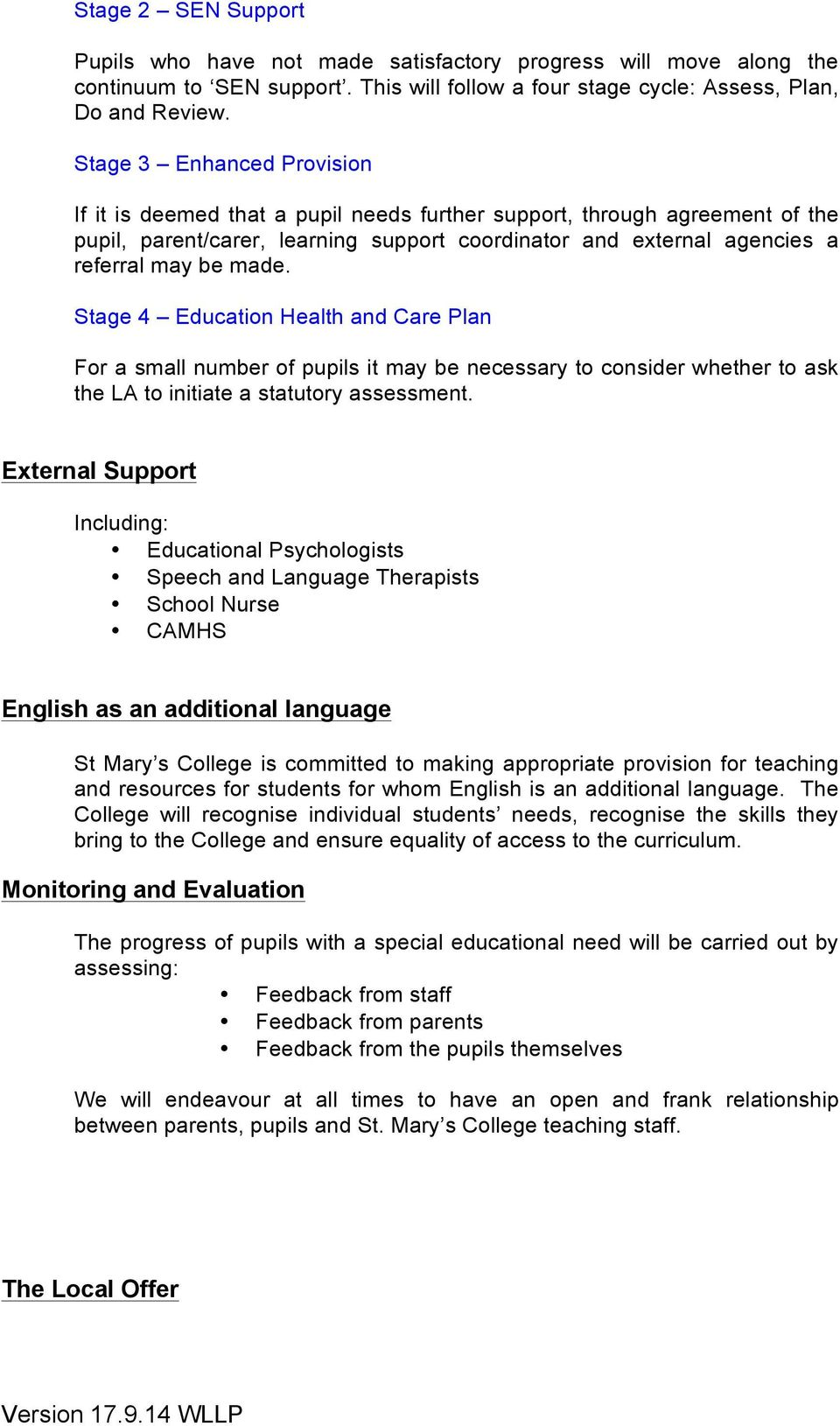 Stage 4 Education Health and Care Plan For a small number of pupils it may be necessary to consider whether to ask the LA to initiate a statutory assessment.