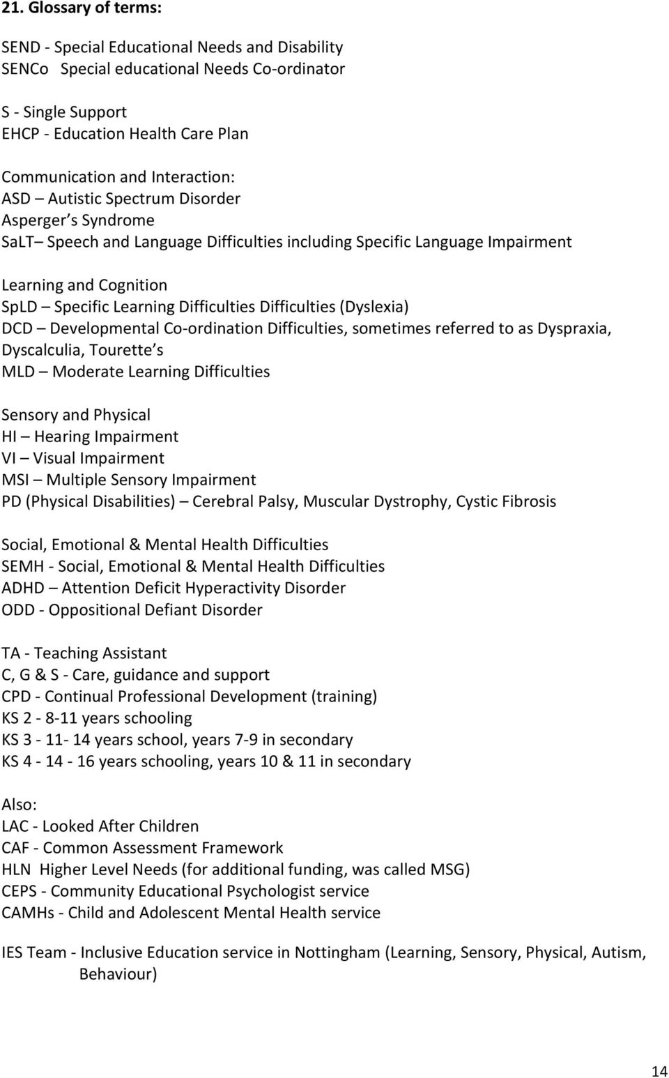 (Dyslexia) DCD Developmental Co-ordination Difficulties, sometimes referred to as Dyspraxia, Dyscalculia, Tourette s MLD Moderate Learning Difficulties Sensory and Physical HI Hearing Impairment VI