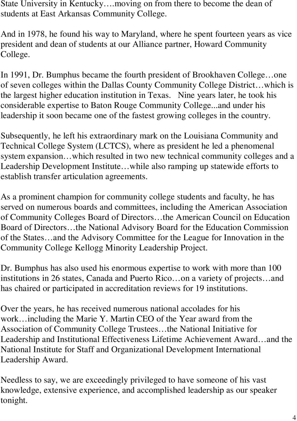 Bumphus became the fourth president of Brookhaven College one of seven colleges within the Dallas County Community College District which is the largest higher education institution in Texas.