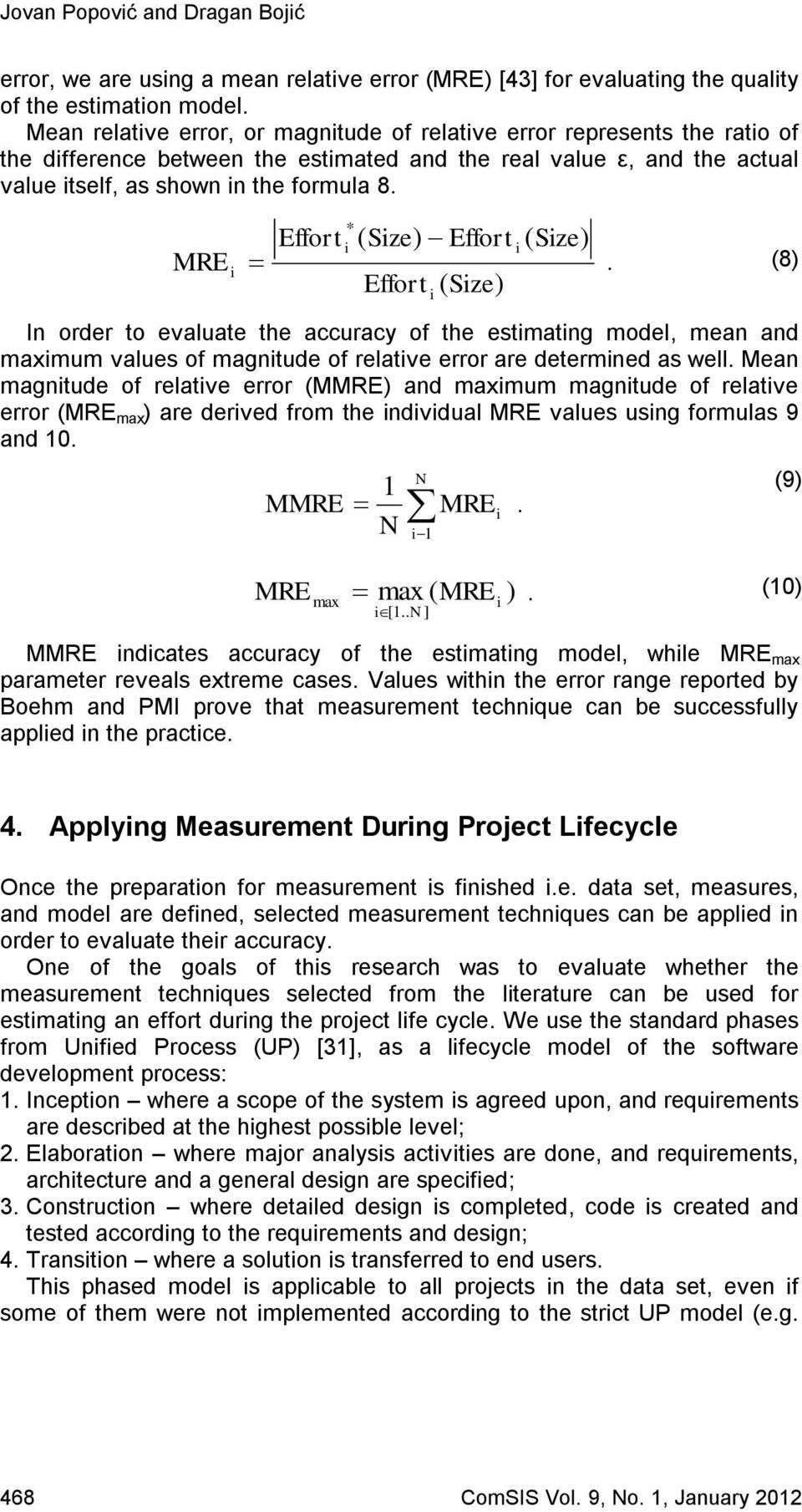 MRE i * Effort i ( Size) Effort i ( Size). (8) Effort ( Size) In order to evaluate the accuracy of the estimating model, mean and maximum values of magnitude of relative error are determined as well.