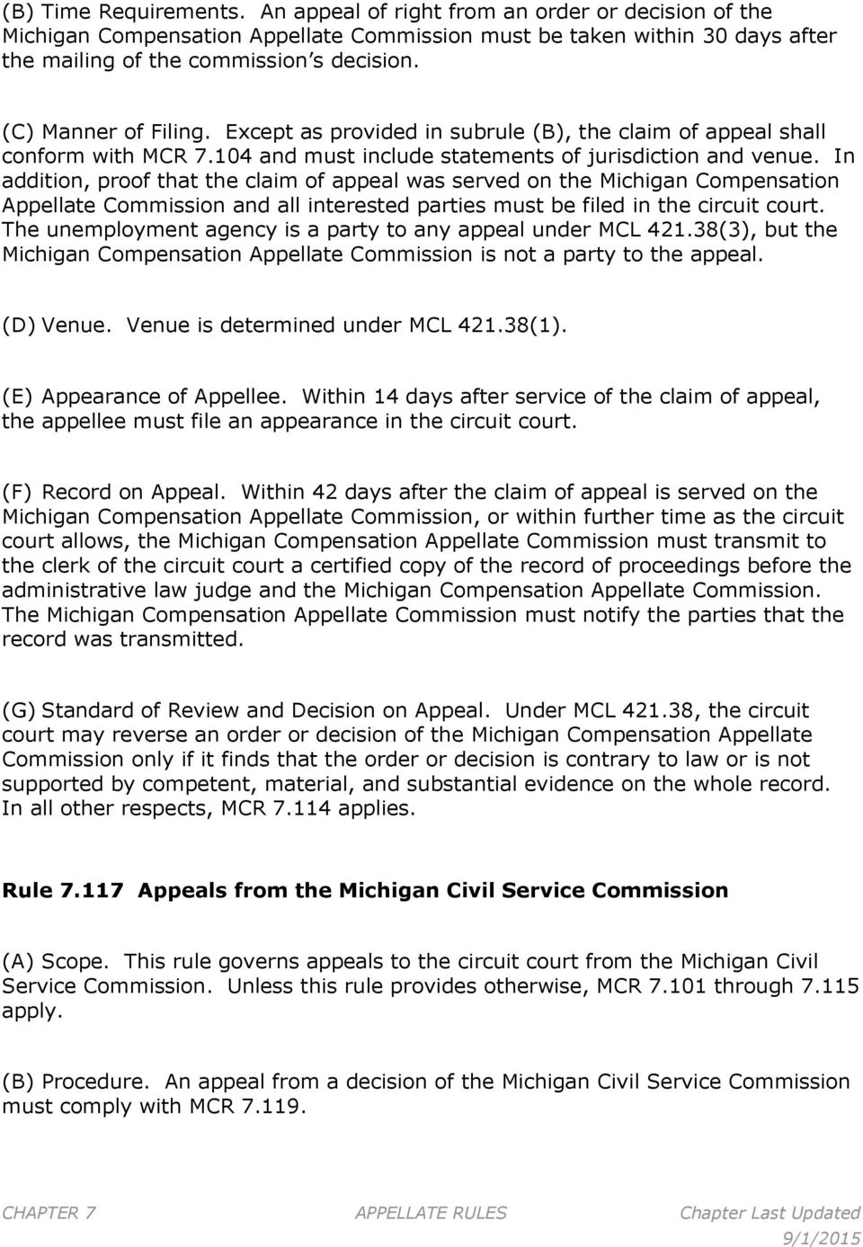 In addition, proof that the claim of appeal was served on the Michigan Compensation Appellate Commission and all interested parties must be filed in the circuit court.