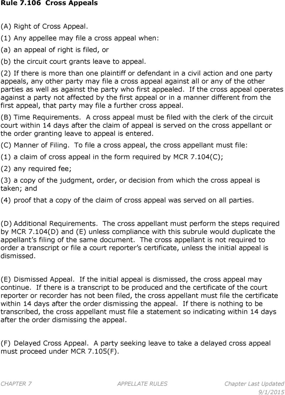 party who first appealed. If the cross appeal operates against a party not affected by the first appeal or in a manner different from the first appeal, that party may file a further cross appeal.