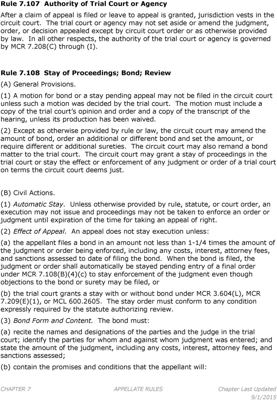 In all other respects, the authority of the trial court or agency is governed by MCR 7.208(C) through (I). Rule 7.108 Stay of Proceedings; Bond; Review (A) General Provisions.