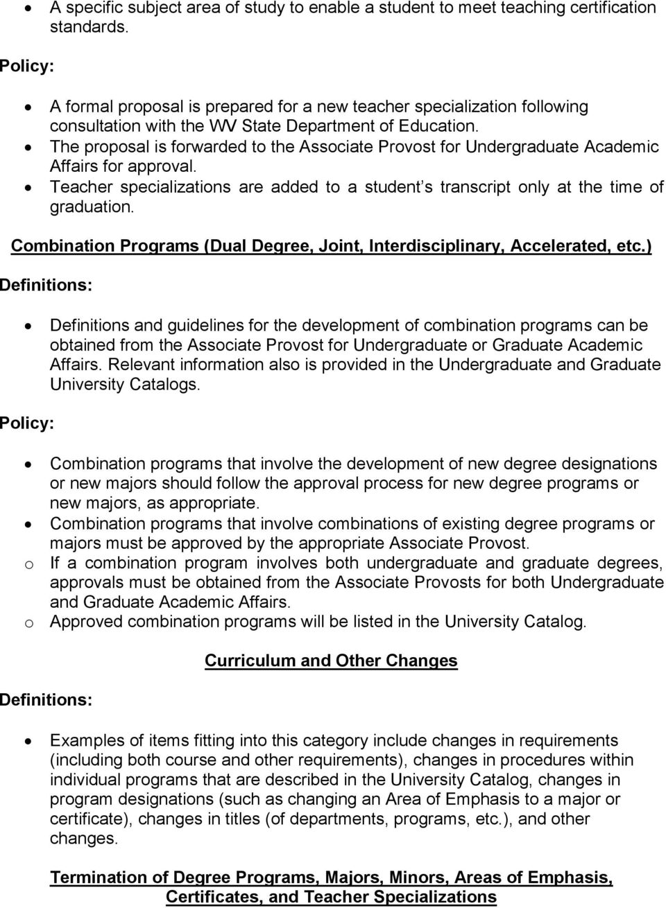 The proposal is forwarded to the Associate Provost for Undergraduate Academic Affairs for approval. Teacher specializations are added to a student s transcript only at the time of graduation.