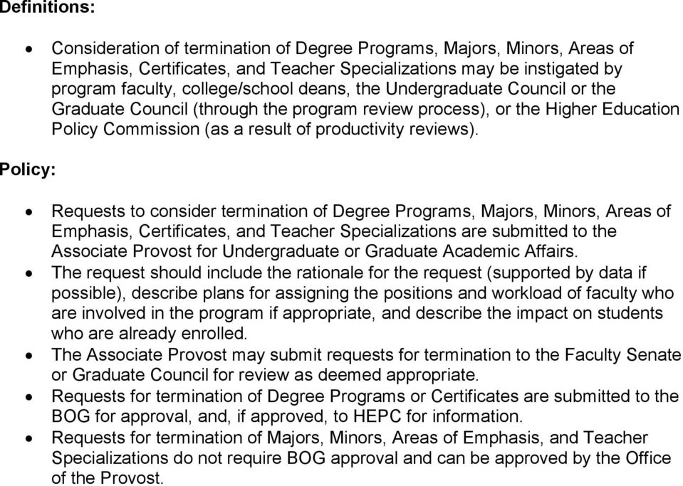 Requests to consider termination of Degree Programs, Majors, Minors, Areas of Emphasis, Certificates, and Teacher Specializations are submitted to the Associate Provost for Undergraduate or Graduate