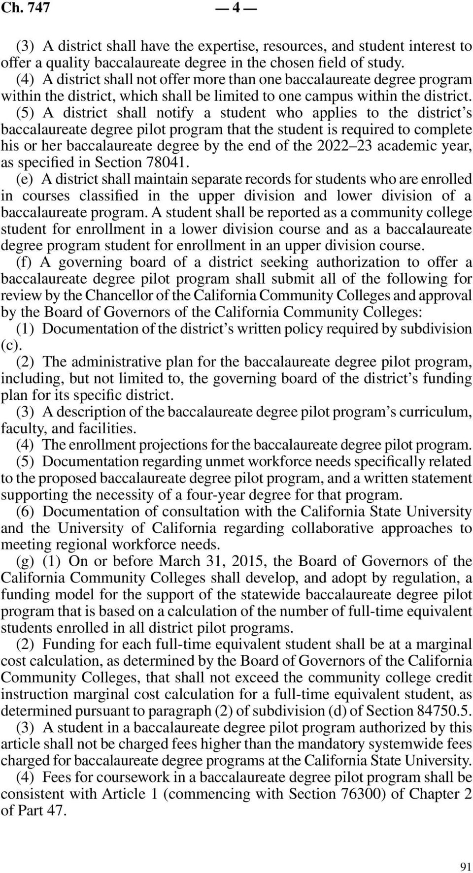 (5) A district shall notify a student who applies to the district s baccalaureate degree pilot program that the student is required to complete his or her baccalaureate degree by the end of the 2022