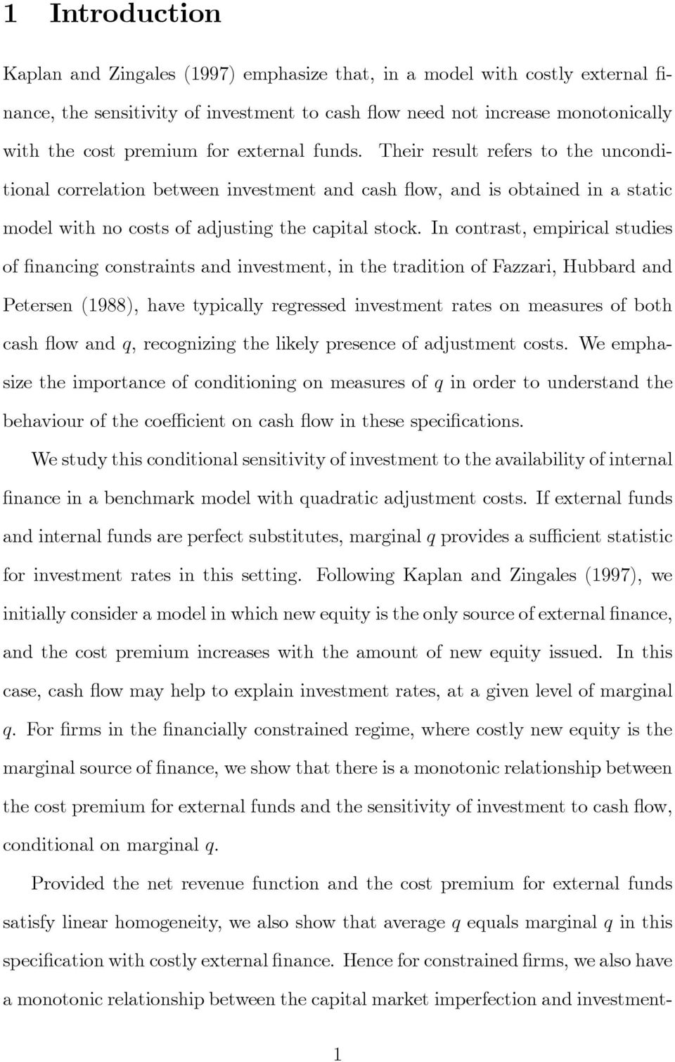 In contrast, empirical studies of nancing constraints and investment, in the tradition of Fazzari, Hubbard and Petersen (1988), have typically regressed investment rates on measures of both cash ow