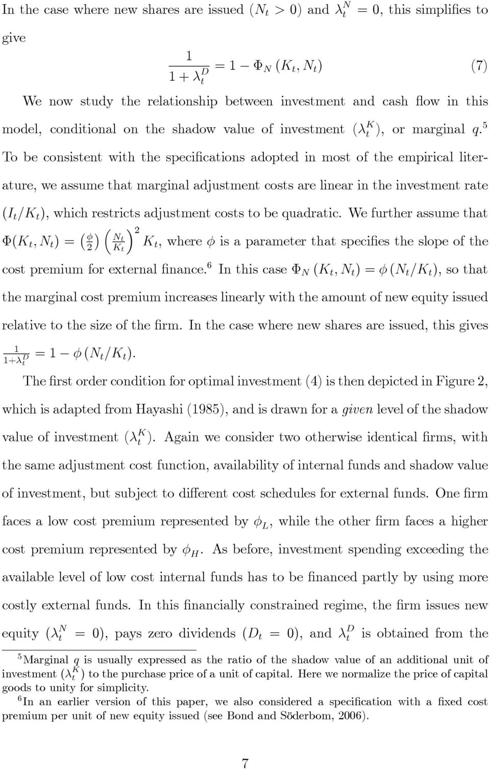 5 To be consistent with the speci cations adopted in most of the empirical literature, we assume that marginal adjustment costs are linear in the investment rate (I t = ), which restricts adjustment
