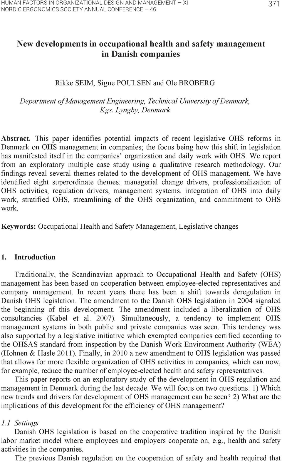 This paper identifies potential impacts of recent legislative OHS reforms in Denmark on OHS management in companies; the focus being how this shift in legislation has manifested itself in the