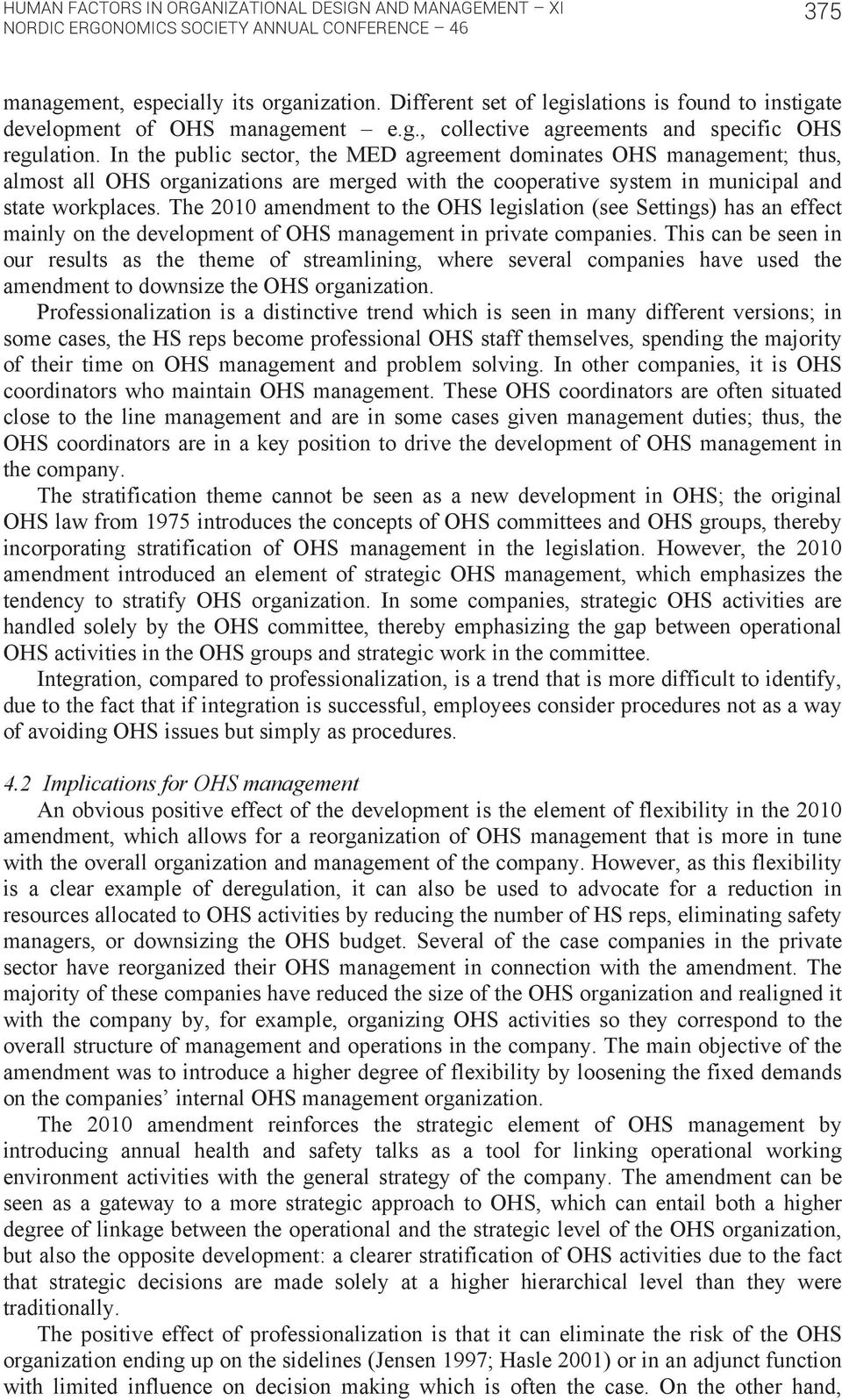 In the public sector, the MED agreement dominates OHS management; thus, almost all OHS organizations are merged with the cooperative system in municipal and state workplaces.