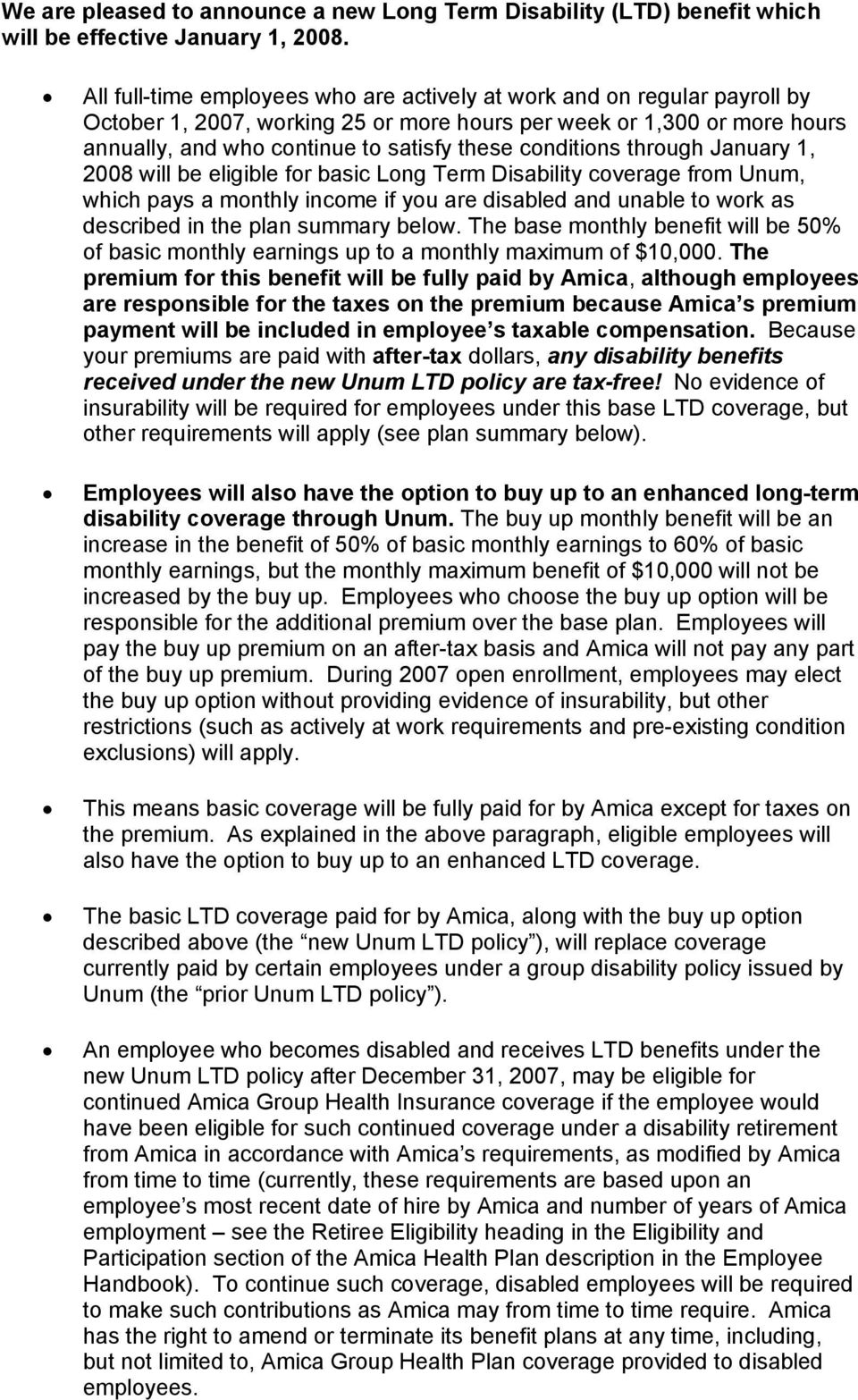 conditions through January 1, 2008 will be eligible for basic Long Term Disability coverage from Unum, which pays a monthly income if you are disabled and unable to work as described in the plan