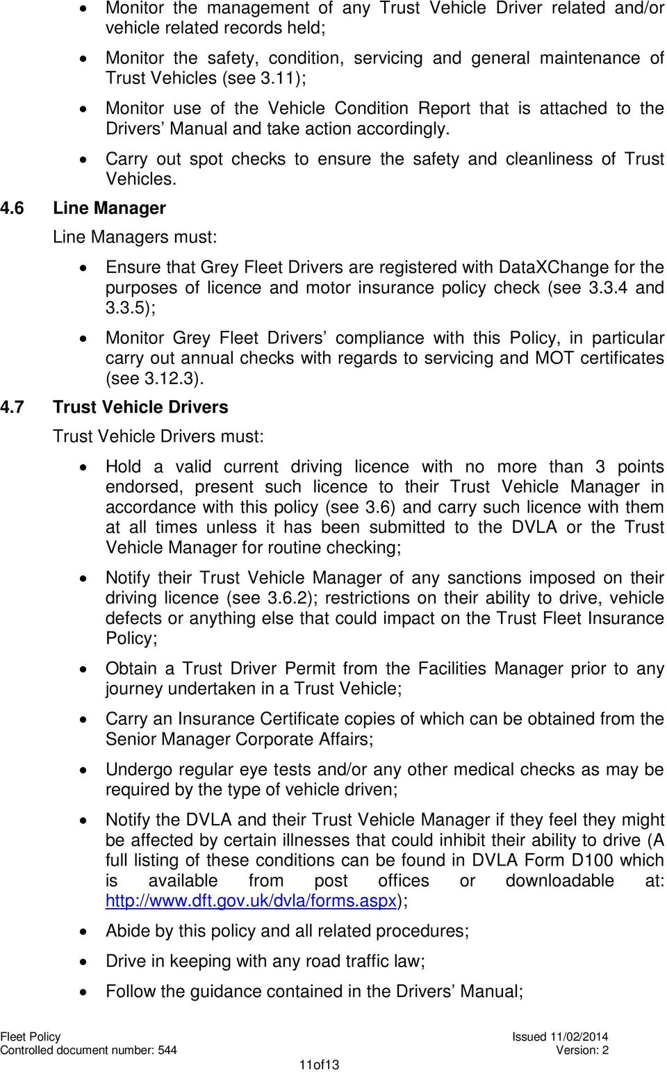 6 Line Manager Line Managers must: Ensure that Grey Fleet Drivers are registered with DataXChange for the purposes of licence and motor insurance policy check (see 3.