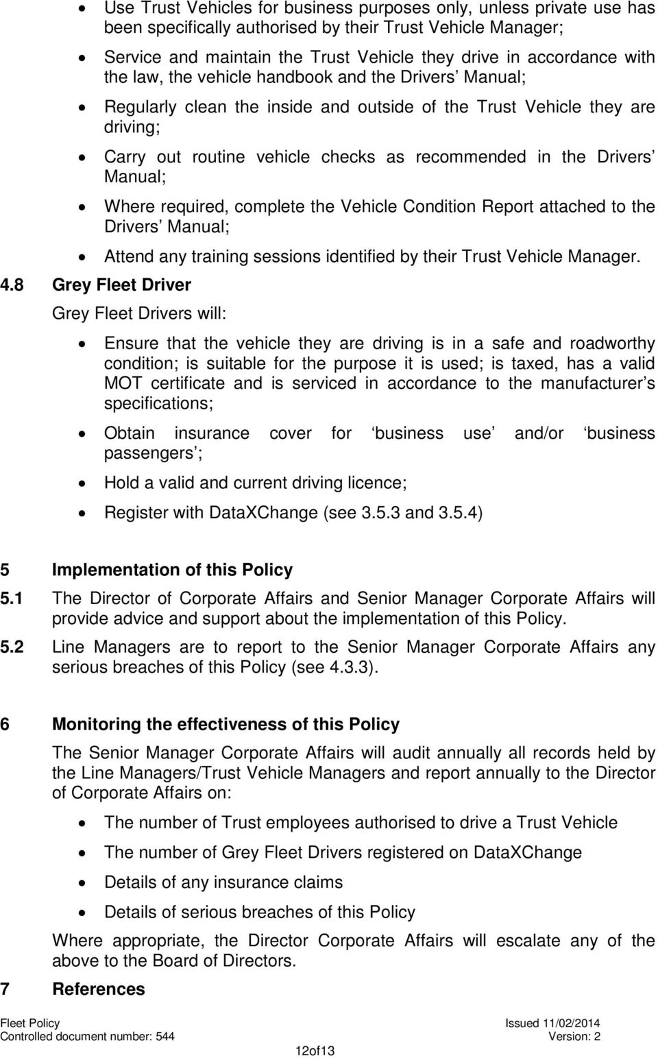Manual; Where required, complete the Vehicle Condition Report attached to the Drivers Manual; Attend any training sessions identified by their Trust Vehicle Manager. 4.