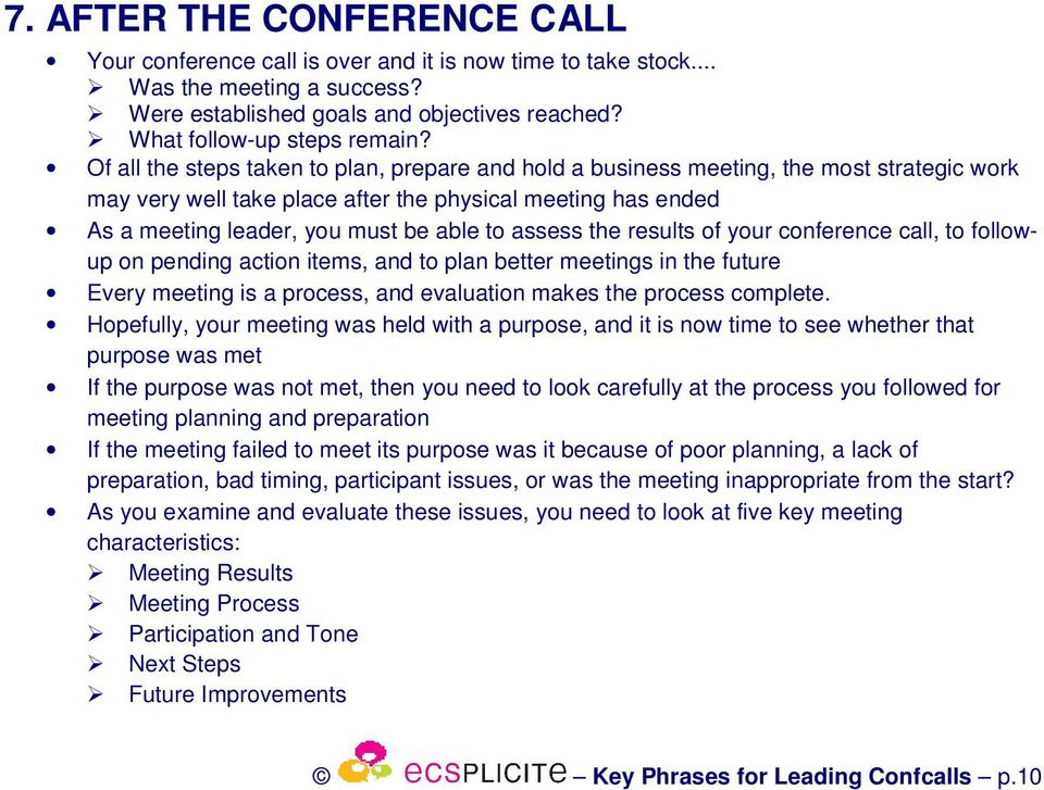 assess the results of your conference call, to followup on pending action items, and to plan better meetings in the future Every meeting is a process, and evaluation makes the process complete.