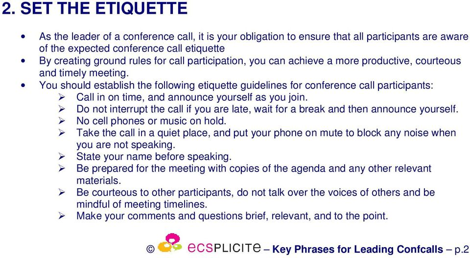 You should establish the following etiquette guidelines for conference call participants: Call in on time, and announce yourself as you join.