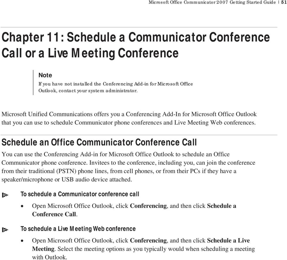 Microsoft Unified Communications offers you a Conferencing Add-In for Microsoft Office Outlook that you can use to schedule Communicator phone conferences and Live Meeting Web conferences.