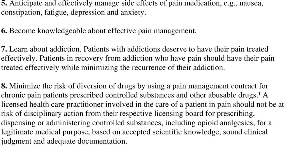 Patients in recovery from addiction who have pain should have their pain treated effectively while minimizing the recurrence of their addiction. 8.