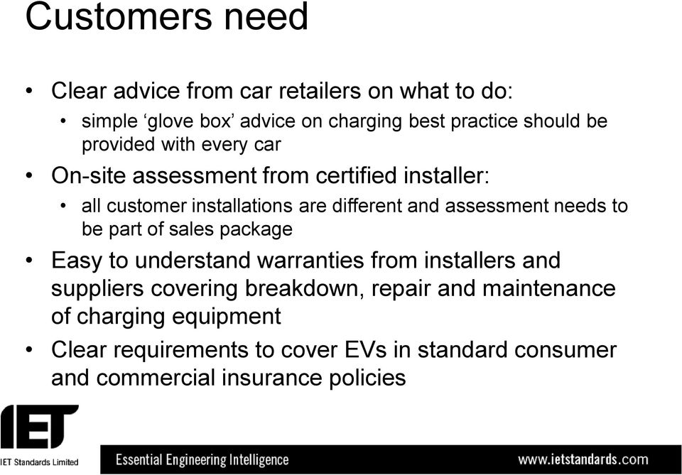 assessment needs to be part of sales package Easy to understand warranties from installers and suppliers covering
