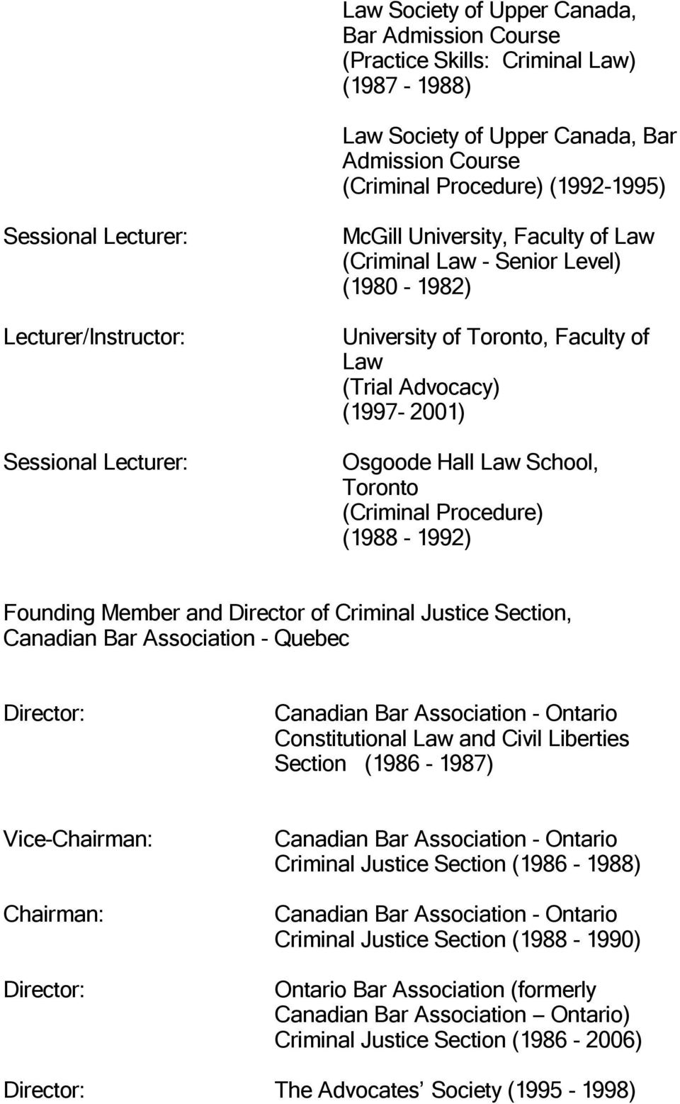 Law School, Toronto (Criminal Procedure) (1988-1992) Founding Member and Director of Criminal Justice Section, Canadian Bar Association - Quebec Director: Canadian Bar Association - Ontario
