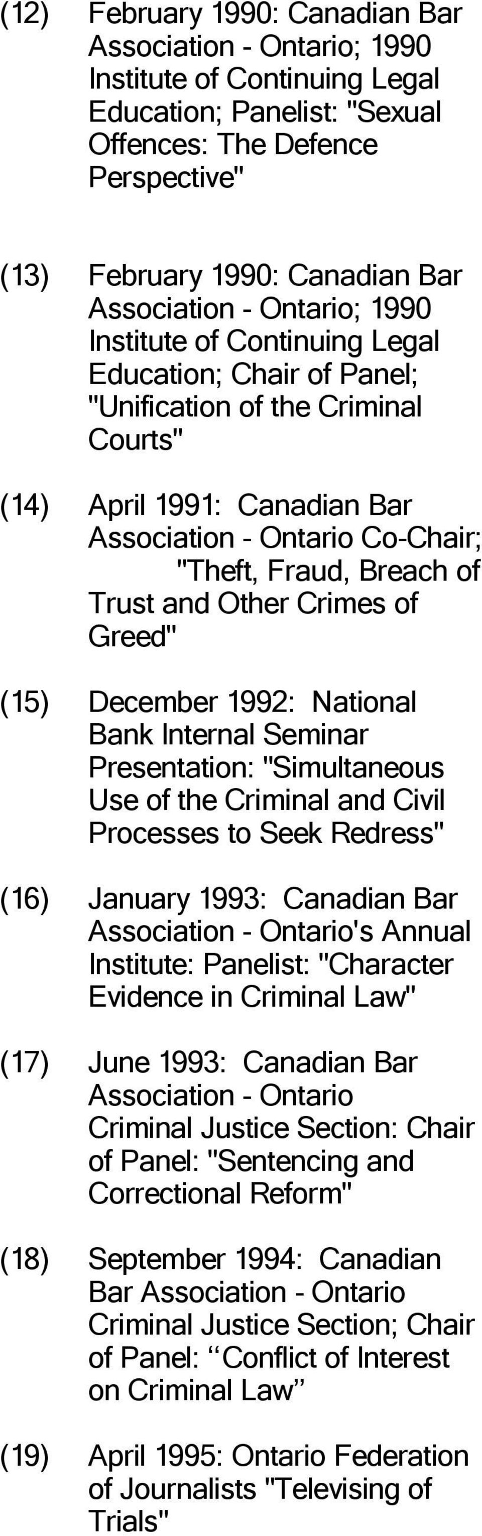 "Trust and Other Crimes of Greed"" (15) December 1992: National Bank Internal Seminar Presentation: ""Simultaneous Use of the Criminal and Civil Processes to Seek Redress"" (16) January 1993: Canadian"