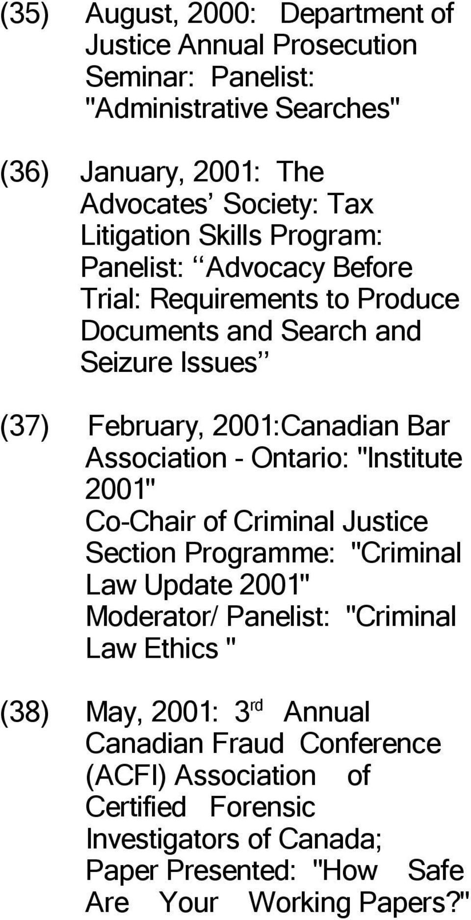 "Association - Ontario: ""Institute 2001"" Co-Chair of Criminal Justice Section Programme: ""Criminal Law Update 2001"" Moderator/ Panelist: ""Criminal Law Ethics """