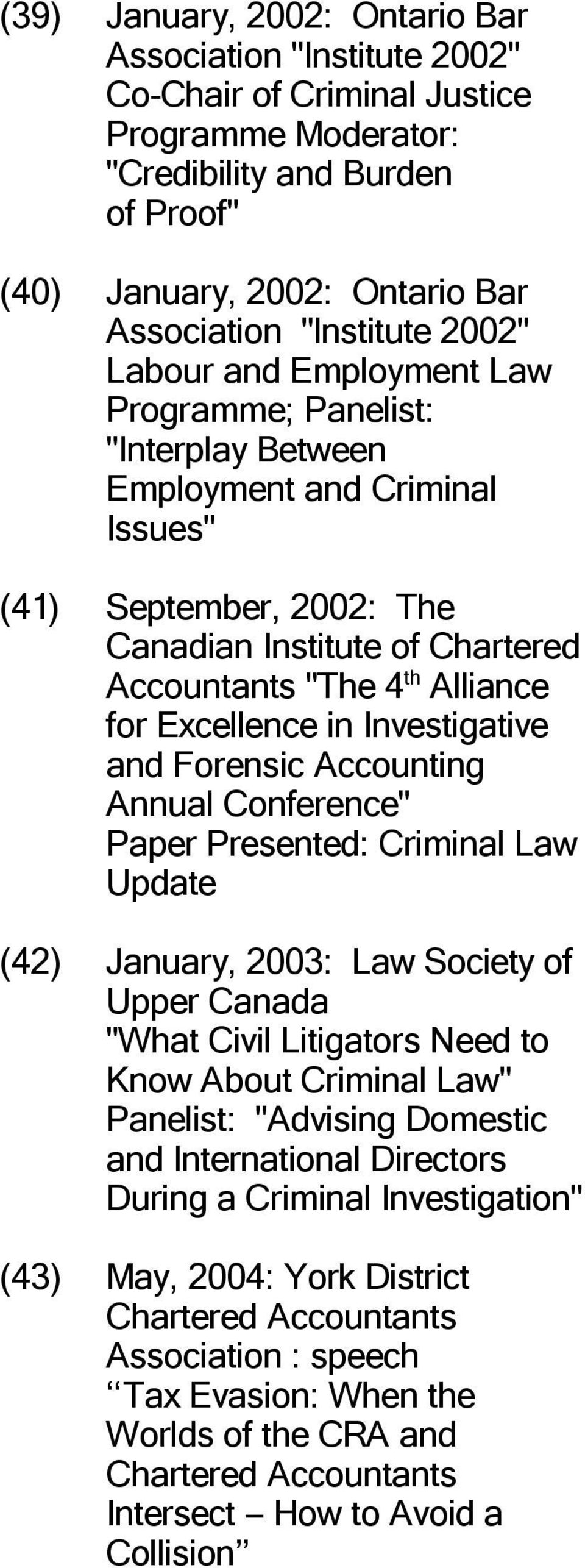 "Excellence in Investigative and Forensic Accounting Annual Conference"" Paper Presented: Criminal Law Update (42) January, 2003: Law Society of Upper Canada ""What Civil Litigators Need to Know About"