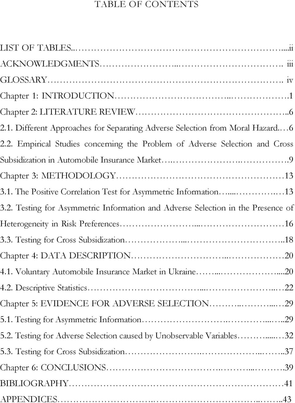 ... 13 3.2. Testng for Asymmetrc Informaton and Adverse Selecton n the Presence of Heterogenety n Rsk Preferences... 16 3.3. Testng for Cross Subsdzaton.....18 Chapter 4: DATA DESCRIPTION.. 20 4.1. Voluntary Automoble Insurance Market n Ukrane.