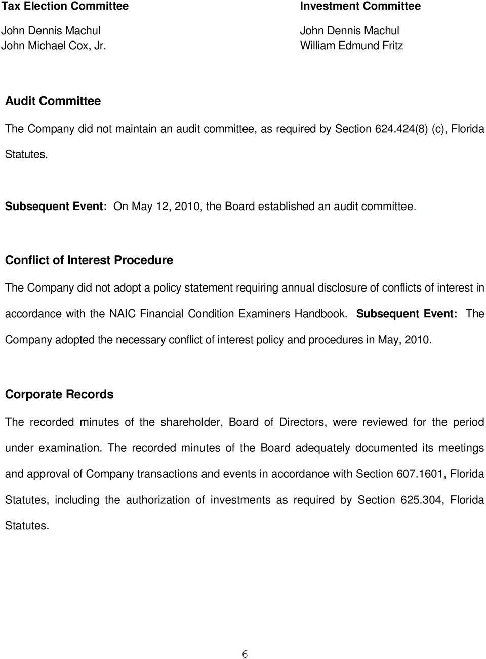 Subsequent Event: On May 12, 2010, the Board established an audit committee.