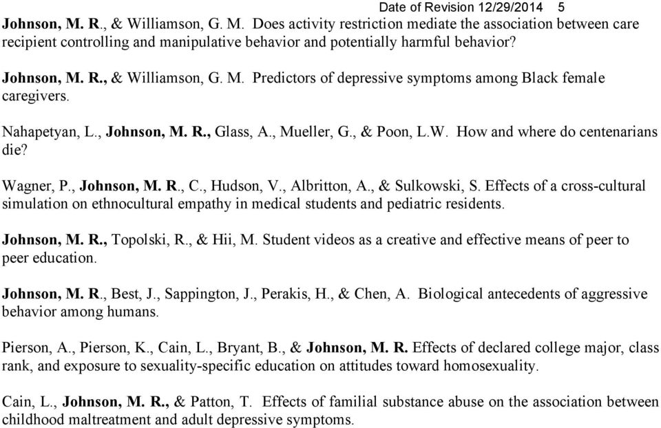 Wagner, P., Johnson, M. R., C., Hudson, V., Albritton, A., & Sulkowski, S. Effects of a cross-cultural simulation on ethnocultural empathy in medical students and pediatric residents. Johnson, M. R., Topolski, R.