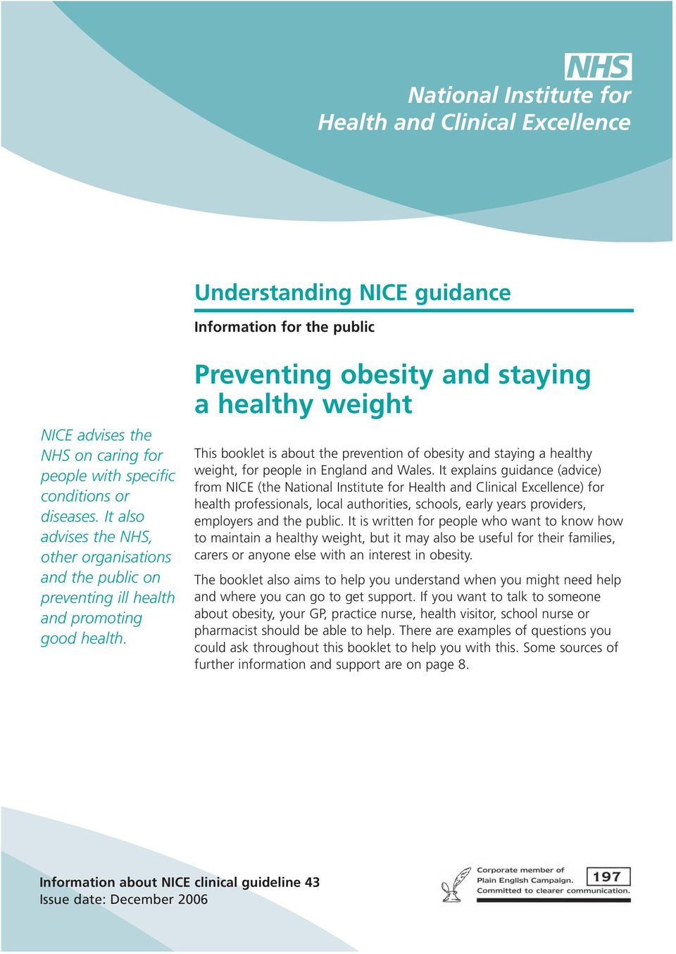 Preventing obesity and staying a healthy weight This booklet is about the prevention of obesity and staying a healthy weight, for people in England and Wales.