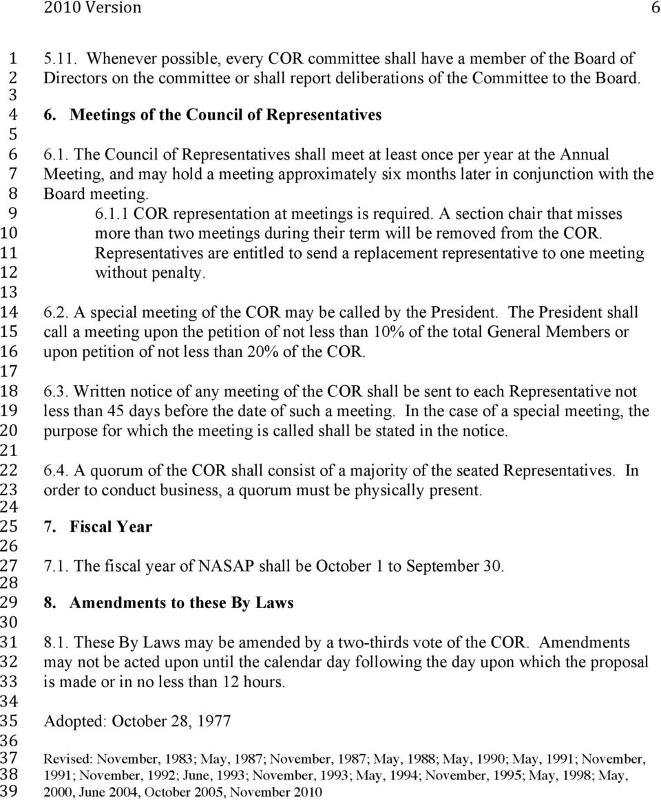 . The Council of Representatives shall meet at least once per year at the Annual Meeting, and may hold a meeting approximately six months later in conjunction with the Board meeting.