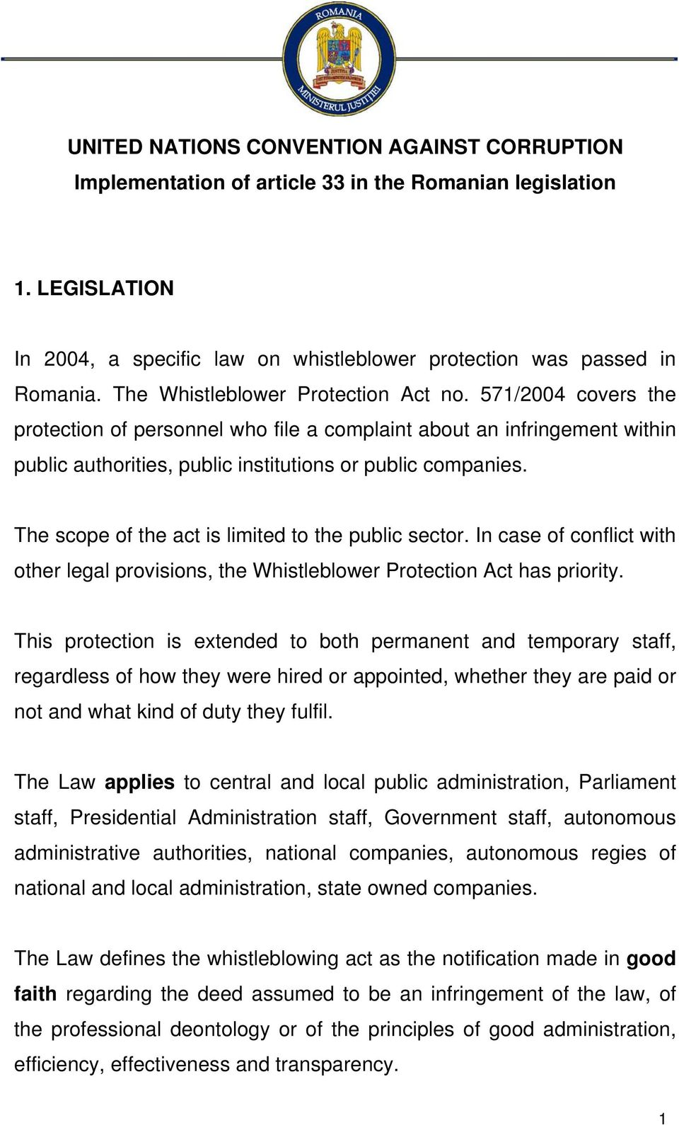 The scope of the act is limited to the public sector. In case of conflict with other legal provisions, the Whistleblower Protection Act has priority.