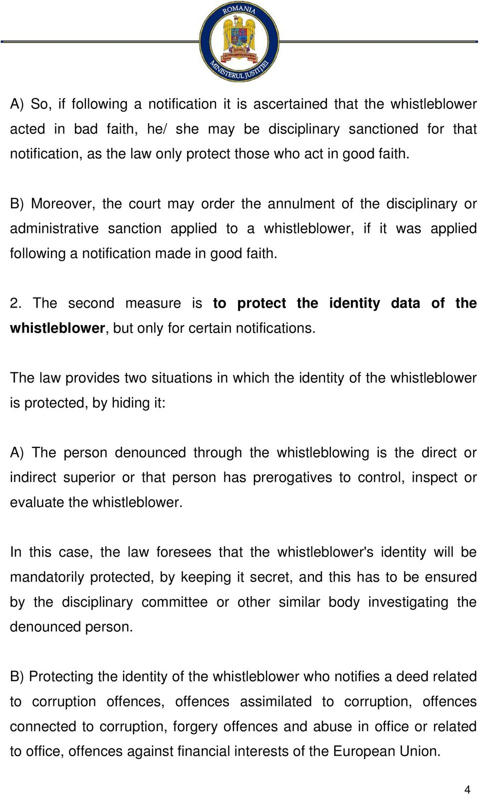 The second measure is to protect the identity data of the whistleblower, but only for certain notifications.