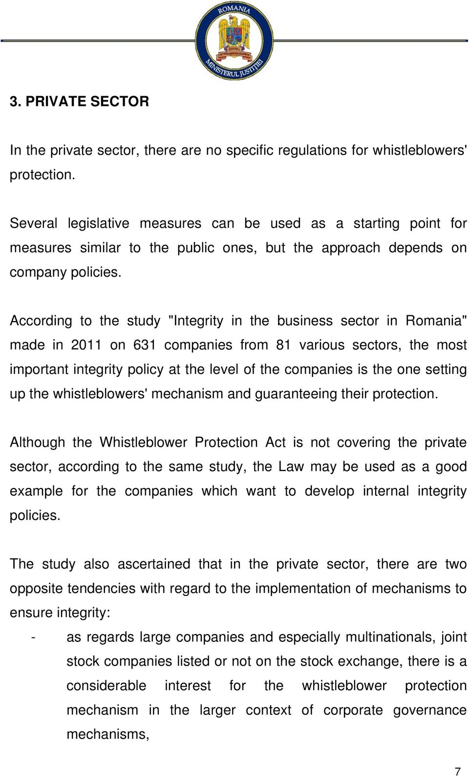 "According to the study ""Integrity in the business sector in Romania"" made in 2011 on 631 companies from 81 various sectors, the most important integrity policy at the level of the companies is the"