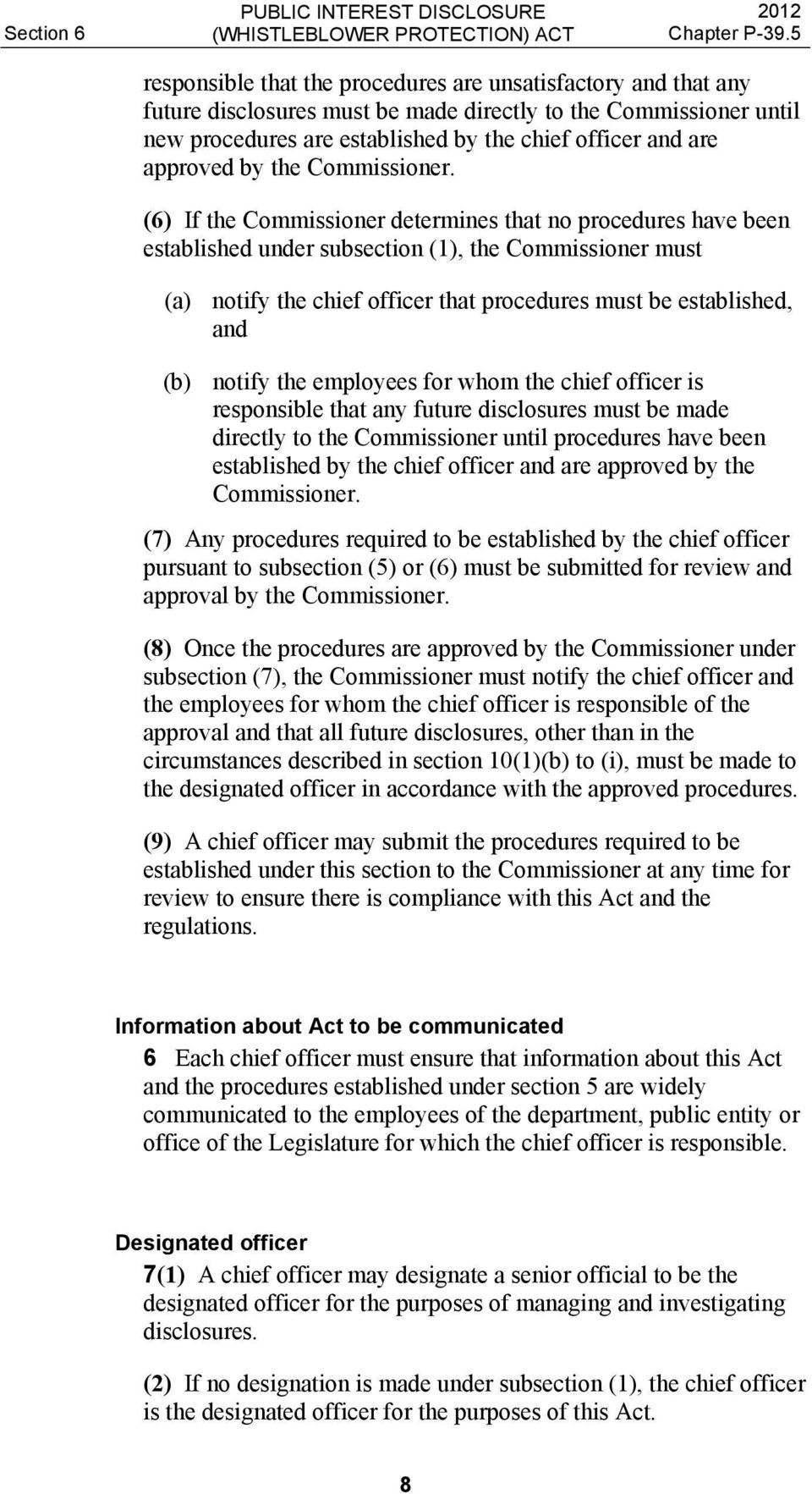 (6) If the Commissioner determines that no procedures have been established under subsection (1), the Commissioner must (a) notify the chief officer that procedures must be established, and (b)