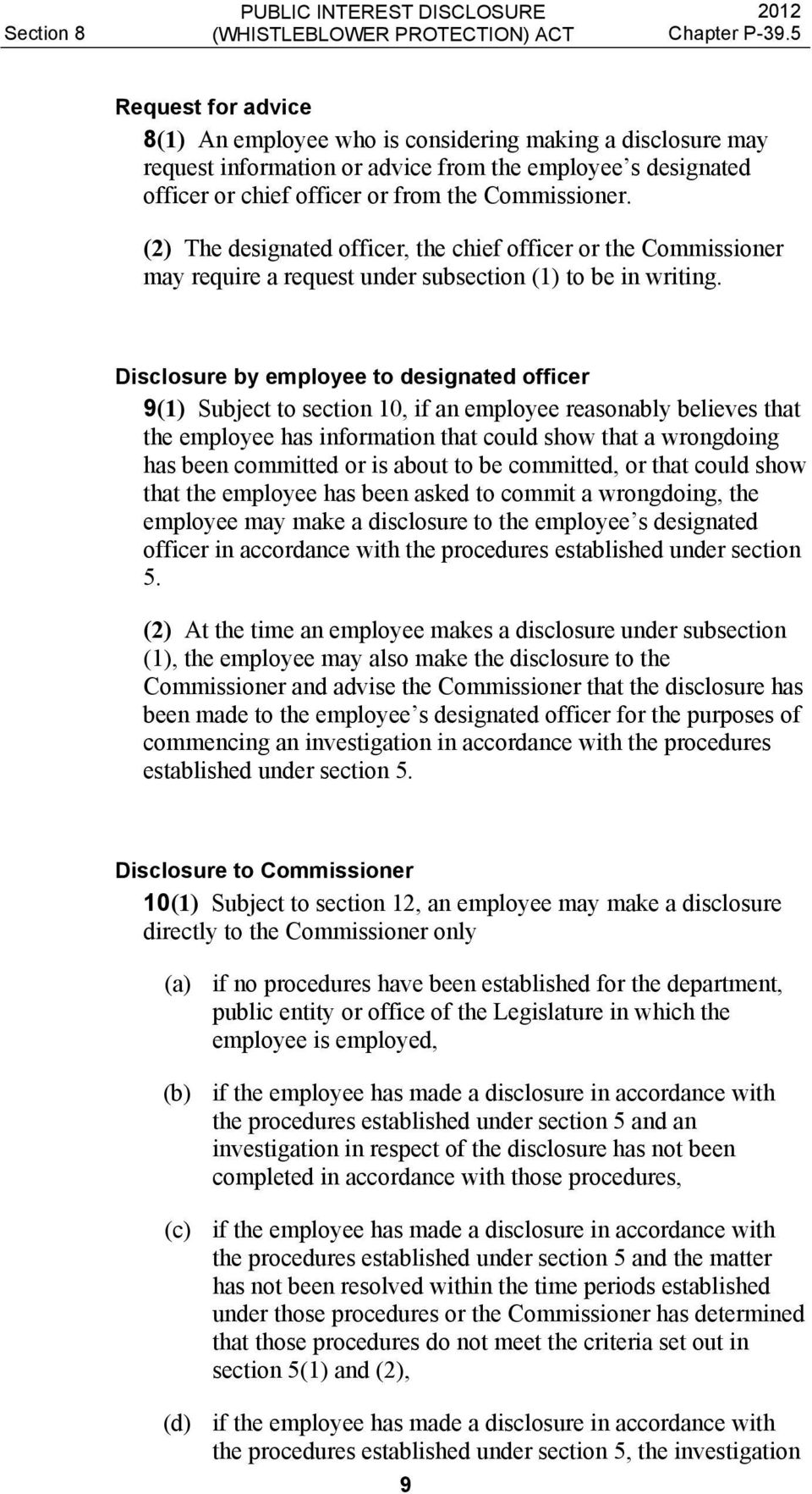 Disclosure by employee to designated officer 9(1) Subject to section 10, if an employee reasonably believes that the employee has information that could show that a wrongdoing has been committed or