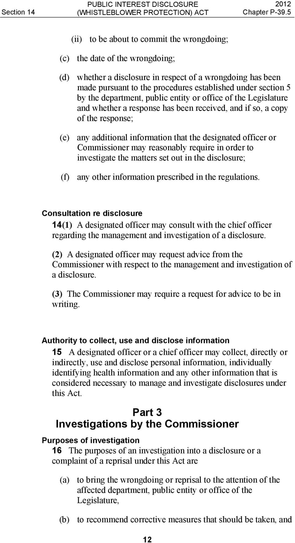 officer or Commissioner may reasonably require in order to investigate the matters set out in the disclosure; (f) any other information prescribed in the regulations.