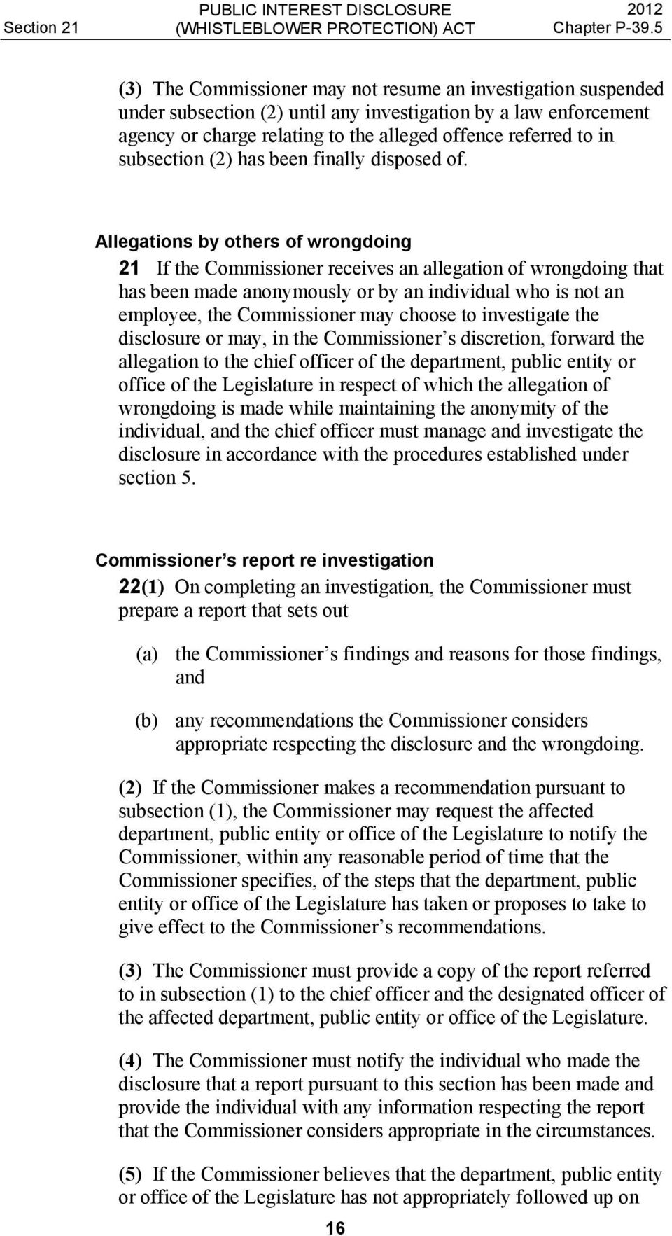 Allegations by others of wrongdoing 21 If the Commissioner receives an allegation of wrongdoing that has been made anonymously or by an individual who is not an employee, the Commissioner may choose