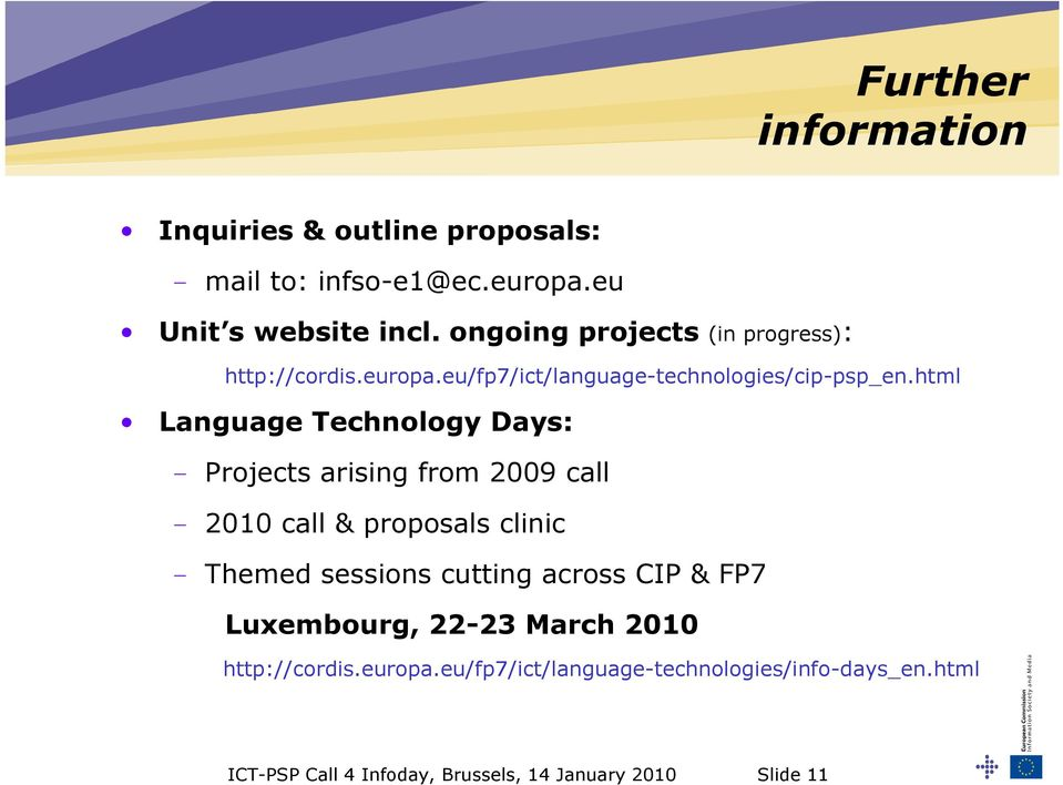 html Language Technology Days: - Projects arising from 2009 call - 2010 call & proposals clinic - Themed sessions cutting