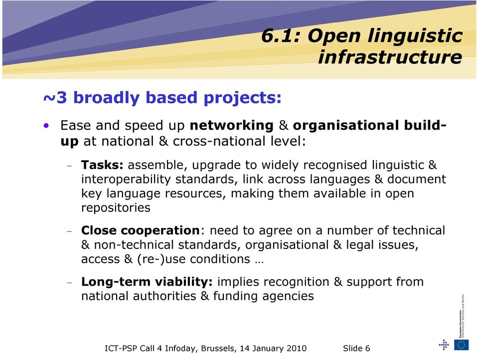 recognised linguistic & interoperability standards, link across languages & document key language resources, making them available in open repositories - Close