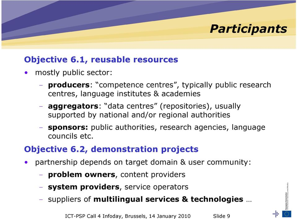 aggregators: data centres (repositories), usually supported by national and/or regional authorities - sponsors: public authorities, research agencies,