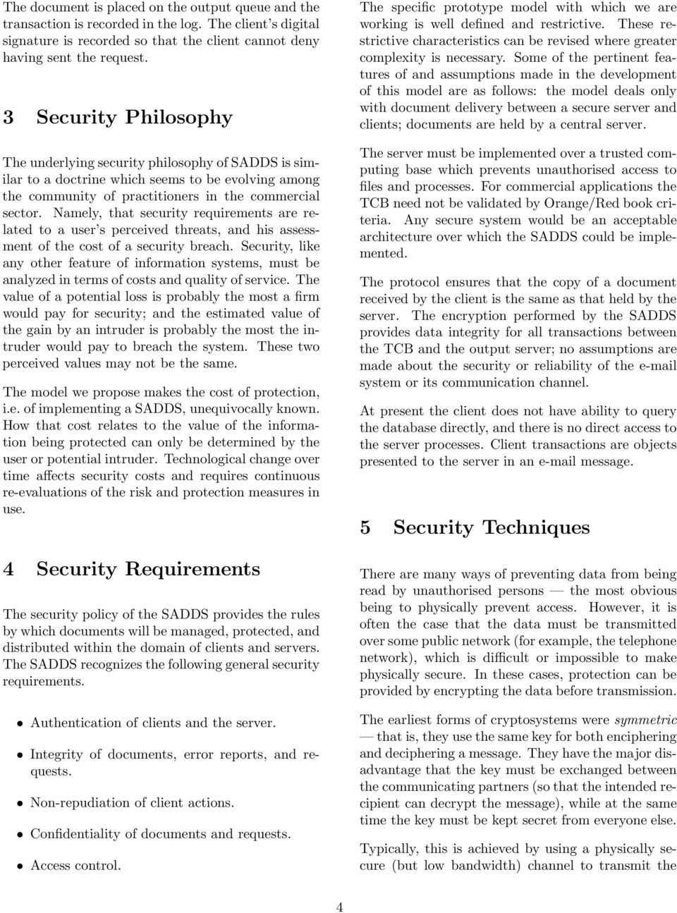 Namely, that security requirements are related to a user s perceived threats, and his assessment of the cost of a security breach.
