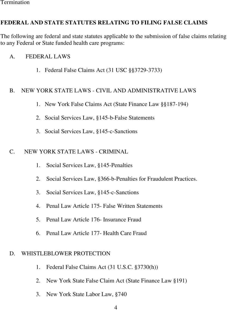 New York False Claims Act (State Finance Law 187-194) 2. Social Services Law, 145-b-False Statements 3. Social Services Law, 145-c-Sanctions C. NEW YORK STATE LAWS - CRIMINAL 1.