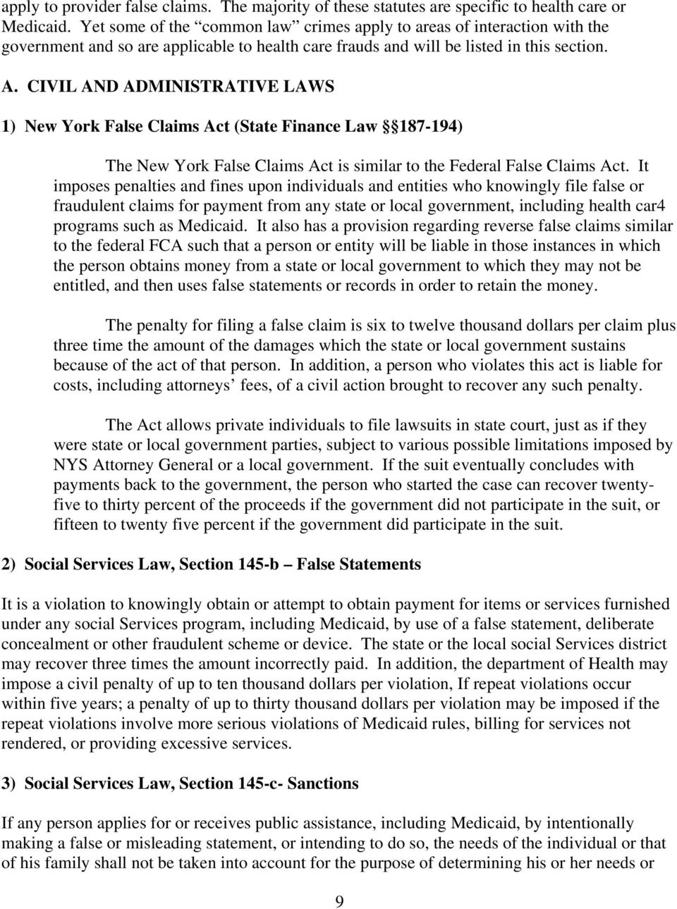 CIVIL AND ADMINISTRATIVE LAWS 1) New York False Claims Act (State Finance Law 187-194) The New York False Claims Act is similar to the Federal False Claims Act.